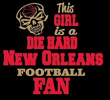 This Girl Is A Die Hard NEW ORLEANS FOOTBALL Fan by cutetees