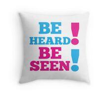 BE SEEN BE HEARD! Throw Pillow