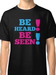 BE SEEN BE HEARD! Classic T-Shirt