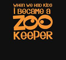 When we had kids I became a ZOO KEEPER  Unisex T-Shirt