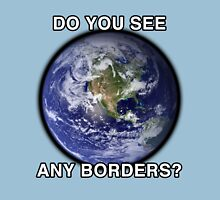 DO YOU SEE ANY BORDERS? Unisex T-Shirt