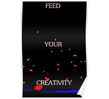 Feed Your Creativity Poster