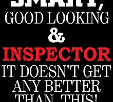 SMART GOOD LOOKING AND INSPECTOR IT DOESN'T GET ANY BETTER THAN THIS by teeshoppy