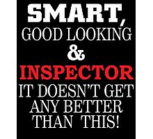 SMART GOOD LOOKING AND INSPECTOR IT DOESN'T GET ANY BETTER THAN THIS Photographic Print