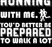 if you want to go running with me you'd better be prepared to walk a lot by trendz