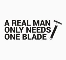 A Real Man Only Needs One Blade by ShaveAddict