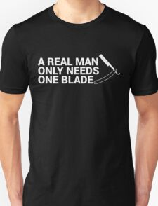 A Real Man Only Needs One Blade (Straight Dark) T-Shirt