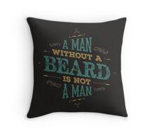 A MAN WITHOUT A BEARD IS NOT A MAN Throw Pillow