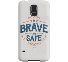 BE BRAVE NOT SAFE Samsung Galaxy Case/Skin