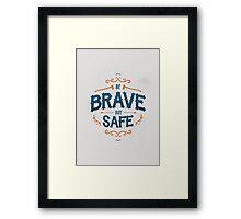 BE BRAVE NOT SAFE Framed Print