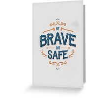 BE BRAVE NOT SAFE Greeting Card