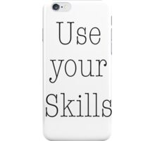 Use your Skills iPhone Case/Skin
