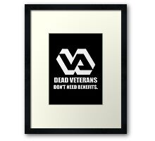 Dead Veterans Don't Need Benefits - Veterans Administration Framed Print
