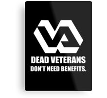 Dead Veterans Don't Need Benefits - Veterans Administration Metal Print