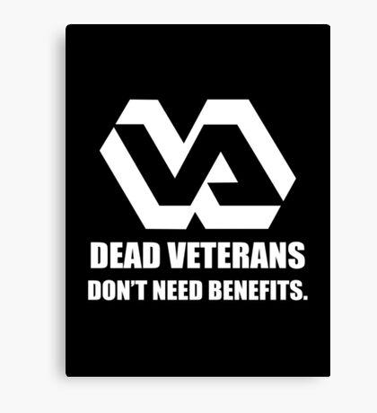 Dead Veterans Don't Need Benefits - Veterans Administration Canvas Print