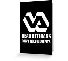 Dead Veterans Don't Need Benefits - Veterans Administration Greeting Card