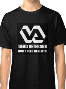 Dead Veterans Don't Need Benefits - Veterans Administration Classic T-Shirt