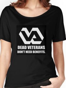 Dead Veterans Don't Need Benefits - Veterans Administration Women's Relaxed Fit T-Shirt