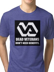 Dead Veterans Don't Need Benefits - Veterans Administration Tri-blend T-Shirt