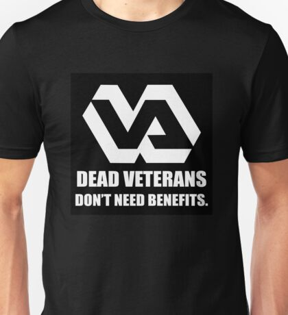 Dead Veterans Don't Need Benefits - Veterans Administration Unisex T-Shirt