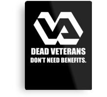 Dead Veterans Don't Need Benefits - Veterans Administration (No Background) Metal Print