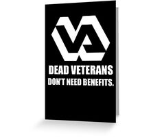 Dead Veterans Don't Need Benefits - Veterans Administration (No Background) Greeting Card