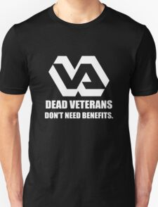 Dead Veterans Don't Need Benefits - Veterans Administration (No Background) Unisex T-Shirt