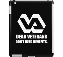 Dead Veterans Don't Need Benefits - Veterans Administration (No Background) iPad Case/Skin