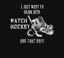 I JUST WANT TO DRINK BEER WATCH HOCKEY AND TAKE NAPS Unisex T-Shirt