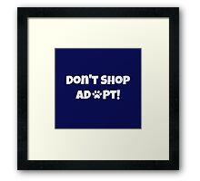 Don't Shop. Adopt! Framed Print