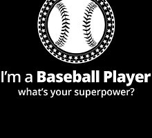 I'M A BASEBALL PLAYER WHAT'S YOUR SUPERPOWER by badassarts