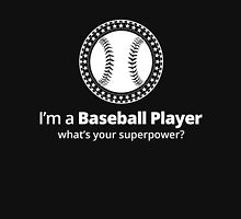 I'M A BASEBALL PLAYER WHAT'S YOUR SUPERPOWER Unisex T-Shirt