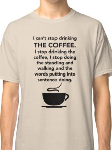 I can't stop drinking the coffee t-shirt - Gilmore Girls, Lorelai Gilmore, Stars Hollow Classic T-Shirt