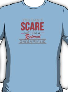 You Can't Scare Me I'm A Retired Cyclist - Tshirts & Accessories T-Shirt