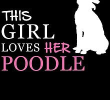 THIS GIRL LOVES HER POODLE by badassarts