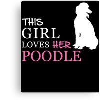 THIS GIRL LOVES HER POODLE Canvas Print