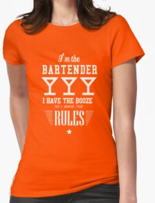 I'M THE BARTENDER I HAVE THE BOOZE SO I MAKE THE RULES Womens Fitted T-Shirt