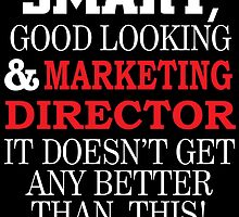 SMART GOOD LOOKING AND MARKETING DIRECTOR IT DOESN'T GET ANY BETTER THAN THIS by teeshoppy