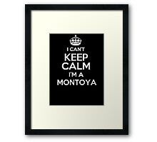 Surname or last name Montoya? I can't keep calm, I'm a Montoya! Framed Print