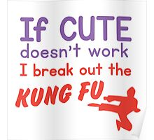 If CUTE doesn't work I bring out the KUNG FU Poster