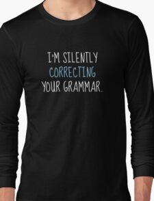 I'm Silently Correcting Your Grammar Long Sleeve T-Shirt
