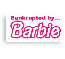 Bankrupted by... BARBIE Canvas Print