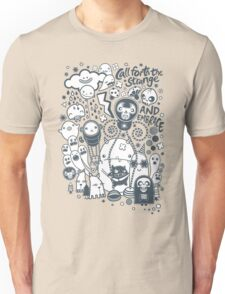 Call forth the strange and embrace Unisex T-Shirt