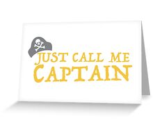 Just call me CAPTAIN Greeting Card