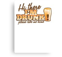 Hi there! I'm DRUNK Please take me home! with beer glass Canvas Print