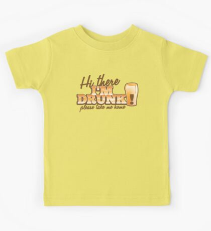 Hi there! I'm DRUNK Please take me home! with beer glass Kids Tee