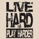 Live Hard Play Harder by maxkroven