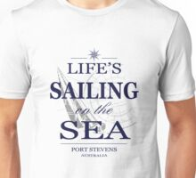 Life's sailing on the sea Unisex T-Shirt