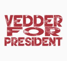 Vedder For President T Shirt Kids Clothes