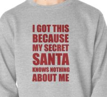 I got this because my Secret Santa knows nothing about me Pullover